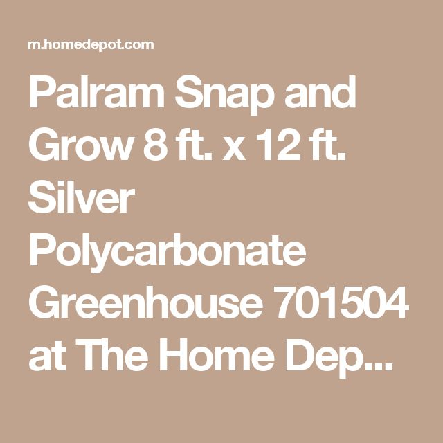 Palram Snap and Grow 8 ft. x 12 ft. Silver Polycarbonate Greenhouse 701504 at The Home Depot - Mobile