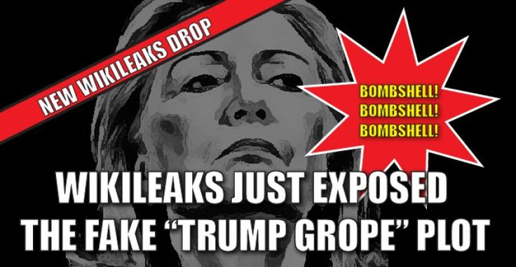 "BREAKING BOMBSHELL : WIKILEAKS JUST EXPOSED THE FAKE ""TRUMP GROPING"" PLOT. The Democrats have been planning the ""Grope hit"" on Trump for a very long time now."