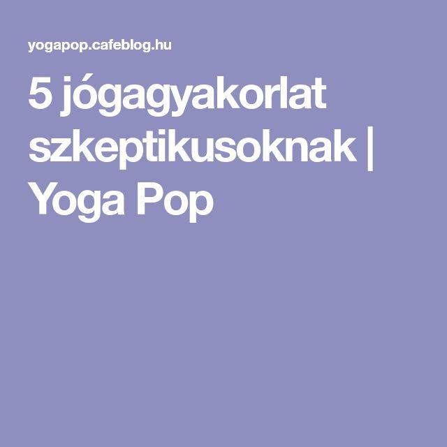 5 jógagyakorlat szkeptikusoknak | Yoga Pop