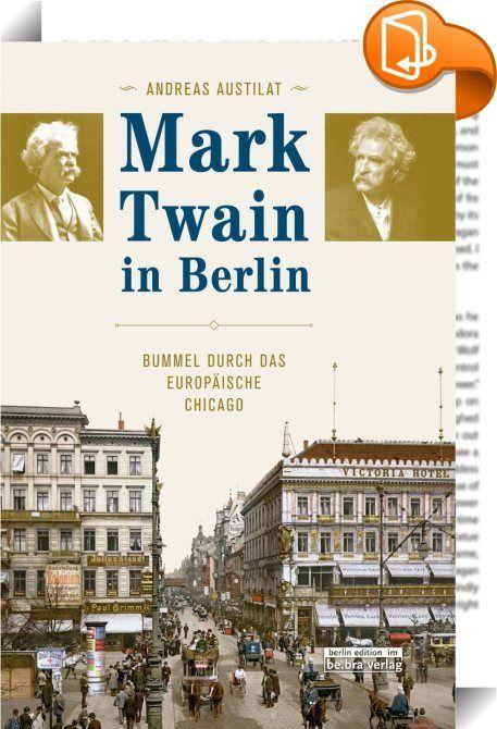 Mark Twain in Berlin    ::  Mark Twain lebte in den Jahren 1891/92 mit seiner Familie in Berlin, das er für die »neueste Stadt« hielt, die er je gesehen hatte. Andreas Austilat erzählt anhand von Twains Tagebuch-Aufzeichnungen und Briefen aus dieser Zeit, in der der große amerikanische Humorist mit Kaiser Wilhelm II. speiste und in Berlin als Celebrity gefeiert wurde. Zahlreiche Abbildungen und zeitgenössische Zeitungsberichte runden das Bild dieser bislang kaum beachteten Periode in T...