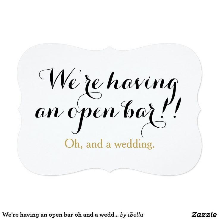 We're having an open bar, oh and a wedding funny, modern customizable wedding invitation.