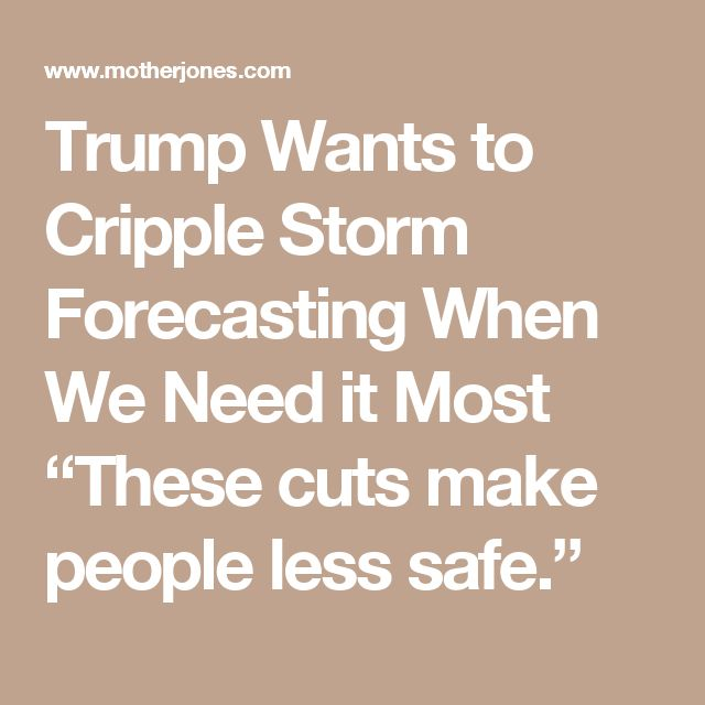"""Trump Wants to Cripple Storm Forecasting When We Need it Most """"These cuts make people less safe."""""""