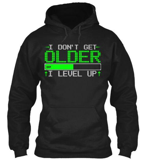 I Don't Get Oldet I Level Up Black Sweatshirt Front