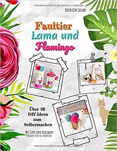 Faultier, Lama und Flamingo: Über 20 DIY-Ideen zum Selbermachen.  #diy #selbermachen #basteln #affiliate #doityourself #kreativ #kreativideen #einhor…