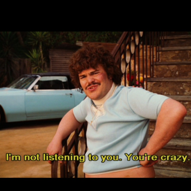 What I say when someone tells me they don't like Nacho Libre. The way he talks and his expressions are hilarious.