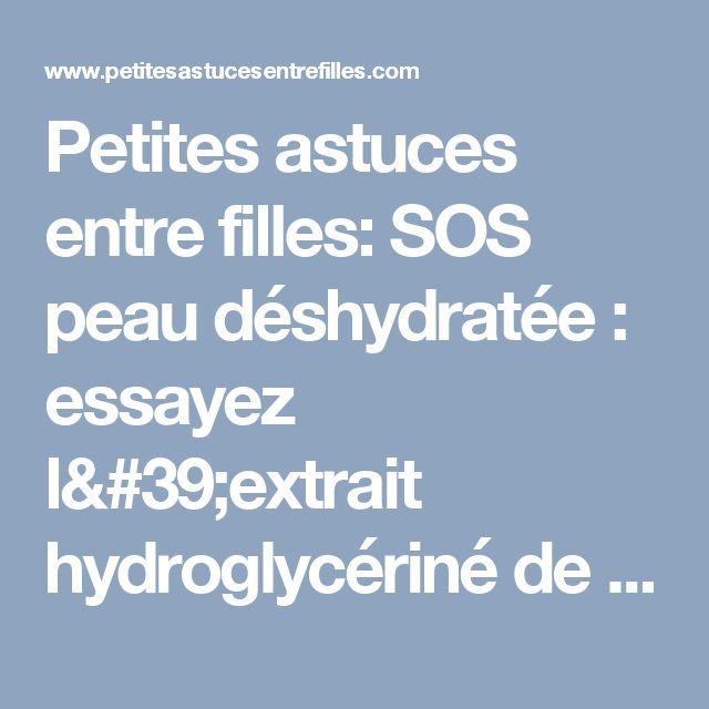 Petites astuces entre filles: SOS peau déshydratée : essayez l'extrait hydroglycériné de concombre !!