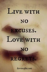 Live with no regrets.  Love with no regrets. » Love, Sex, Intelligence