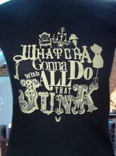 Funky Junk Tee-junk, junking, junkin', gypsy, collector, girls, whatcha gonna do, shirt, t, t-shirt, tee, tiara, josh boyd