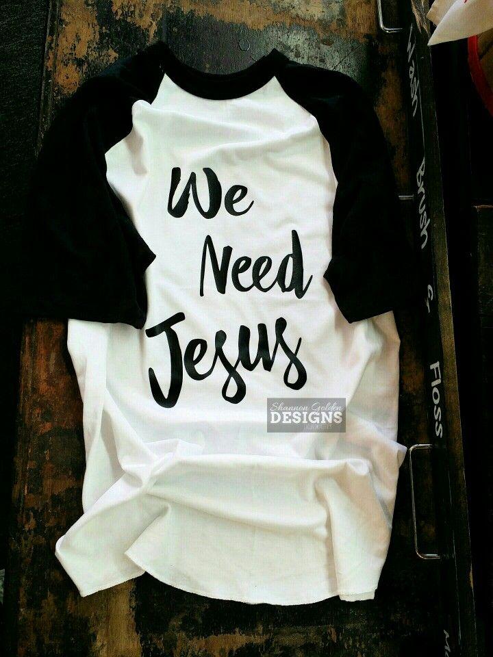 We Need Jesus Tshirt