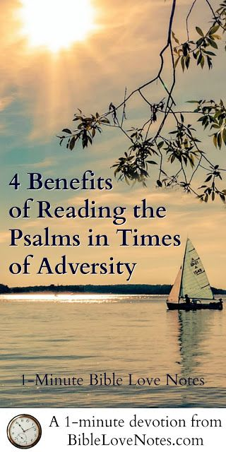 Reading the Psalms brings comfort, encouragement, and wisdom whether you are in the midst of adversity or joy. This 1-minute devotion explains 4 special benefits.