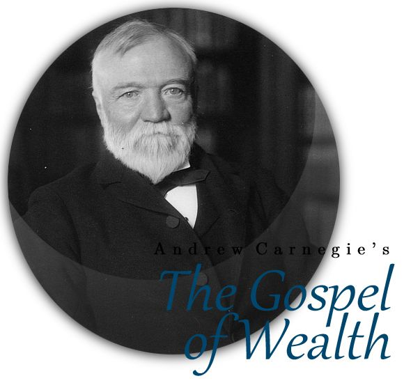 The Gospel of Wealth, by Andrew Carnegie, Is a Politically Incorrect Assessment of Wealth in America from One of the Greatest Philanthropists and Industrialists of All Time. Learn from His Experience and Uncommon Wisdom