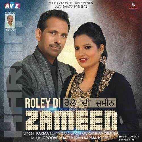 Roley Di Zameen Is The Single Track By Singer Gursimran Mehra-Karma Topper.Lyrics Of This Song Has Been Penned By Karma Topper & Music Of This Song Has Been Given By Groove Master.