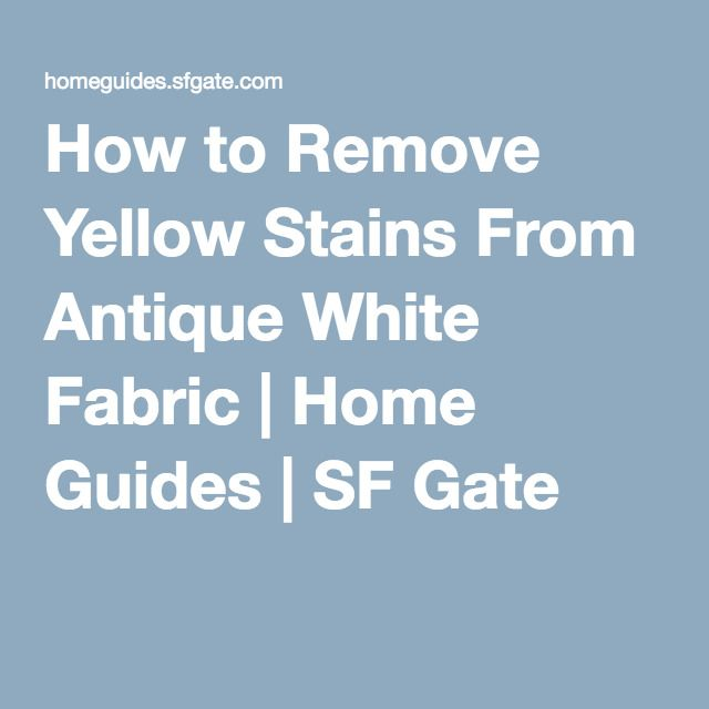How to Remove Yellow Stains From Antique White Fabric | Home Guides | SF Gate