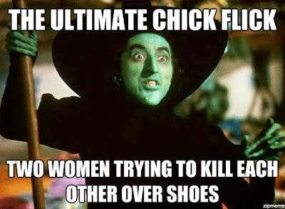 """""""The Wizard of Oz"""" is the ultimate chick flick: two women trying to kill each other over shoes. Wicked Witch of the West, Dorothy."""