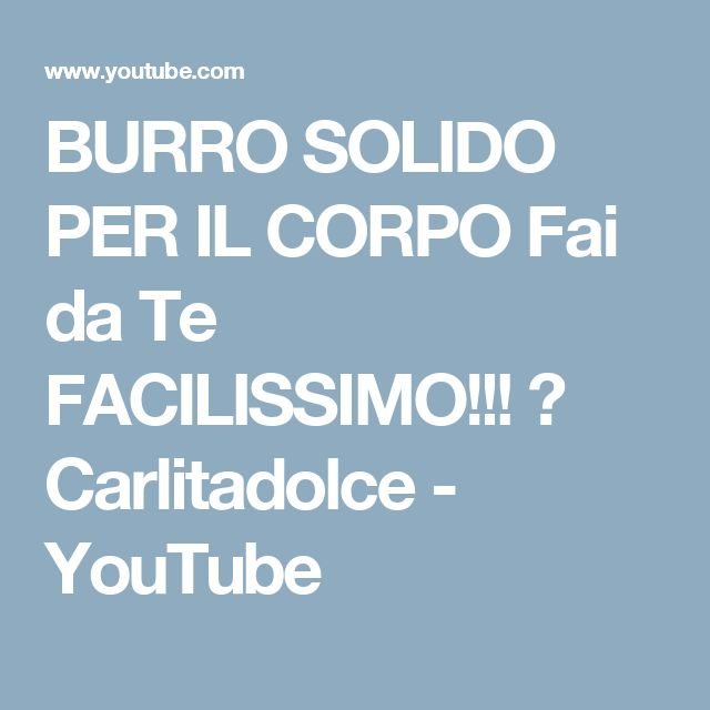 BURRO SOLIDO PER IL CORPO Fai da Te FACILISSIMO!!! ☆ Carlitadolce - YouTube