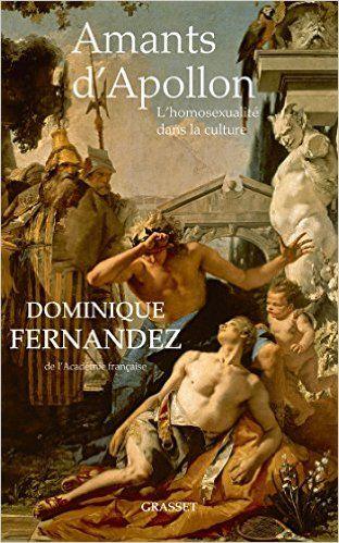 Amazon.fr - Amants d'Apollon: L'homosexualité dans la culture - Dominique Fernandez de l'Académie Française - Livres