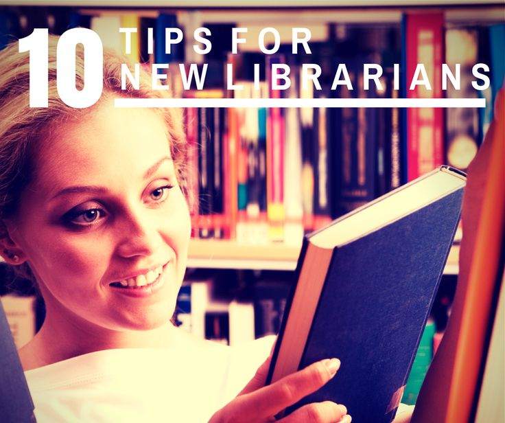 Ten Tips for New Librarians