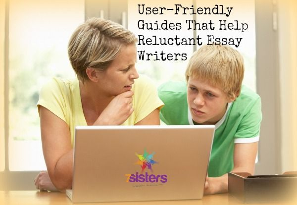 User-Friendly Guides That Help Reluctant Essay Writers 7sistershomeschool.com