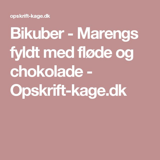 Bikuber - Marengs fyldt med fløde og chokolade - Opskrift-kage.dk
