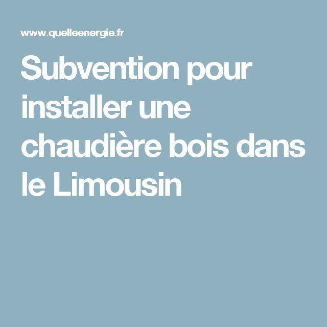 Subvention pour installer une chaudière bois dans le Limousin