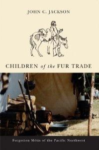 Amazon.com: Children of the Fur Trade: Forgotten Métis of the Pacific Northwest (Northwest Reprints) (9780870711947): John C. Jackson: Books