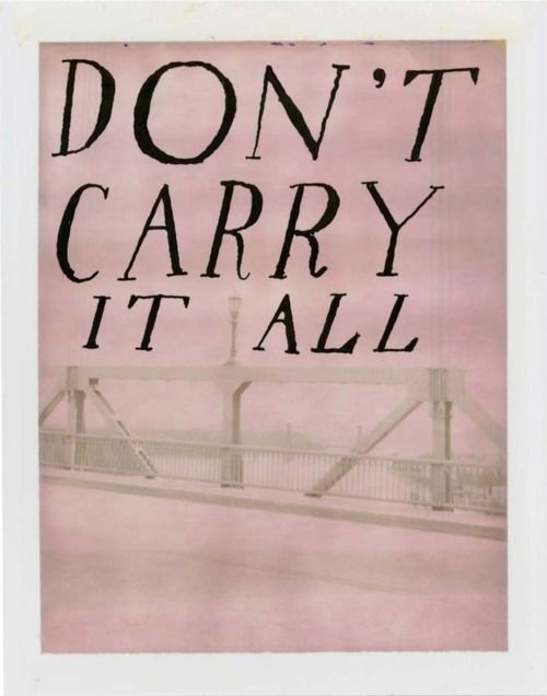 don't carry it all