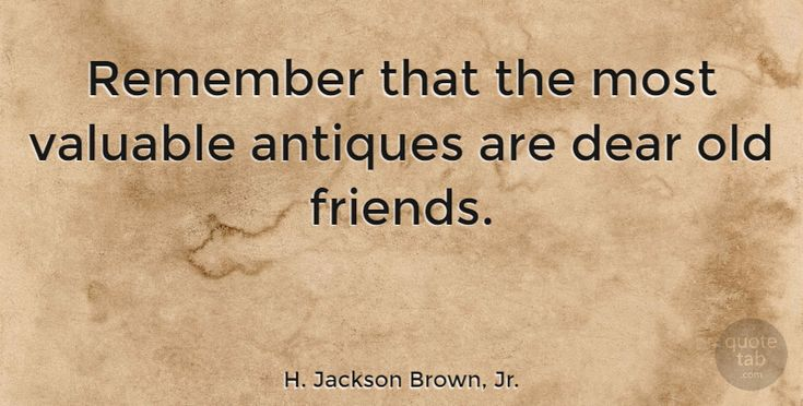 "H. Jackson Brown, Jr.: ""Remember that the most valuable antiques are dear old… #Friendship #Old_Friends #quotes #quotetab #quotes #quotetab"