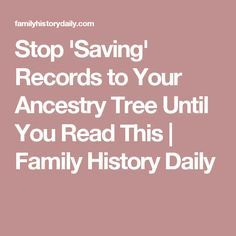 Stop 'Saving' Records to Your Ancestry Tree Until You Read This | Family History Daily                                                                                                                                                                                 More