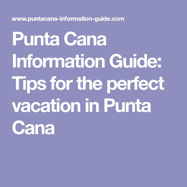 Punta Cana Information Guide: Tips for the perfect vacation in Punta Cana