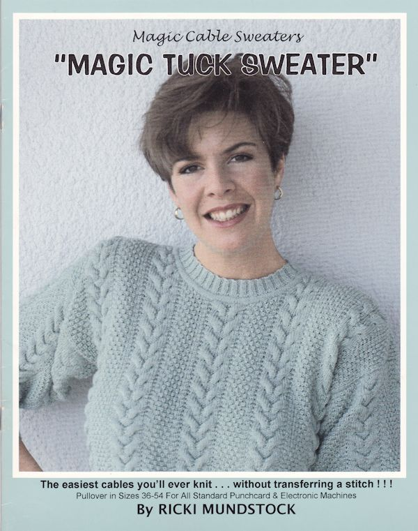 These are the easiest cables you will ever knit without transferring a stitch. Sweater in sizes 36-54 - can be knit on all Standard punchcard and Electronic Knitting Machins. Pattern by Ricki Mundstock $2.50