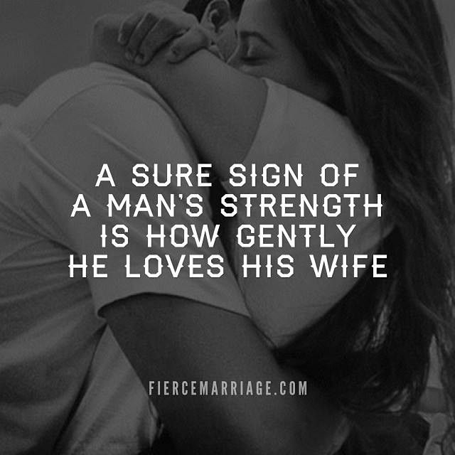 .A sure sign of a man's strength is how gently he loves his wife. #marriage