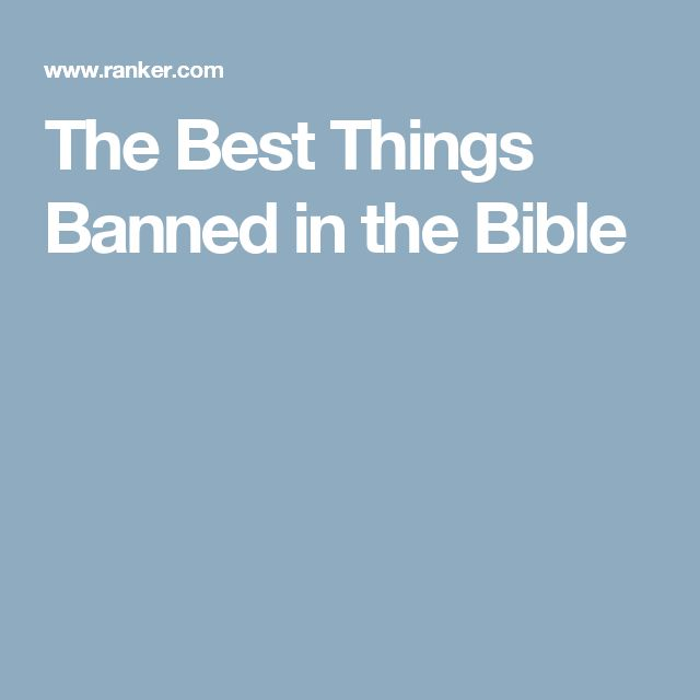 The Best Things Banned in the Bible