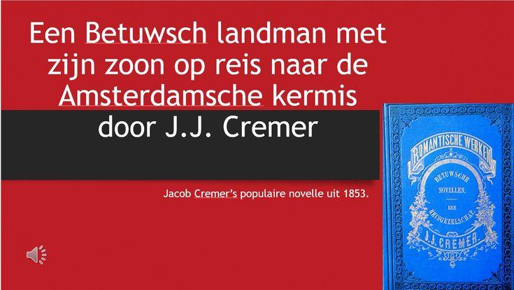 Op YouTube een introductie in de novelle Een Betuwsch landman en zijn zoon op reis naar de Amsterdamsche Kermis van Jacob Cremer. De novelle was in de 19e eeuw ongekend populair. Zie ook www.jacobcremer.nl
