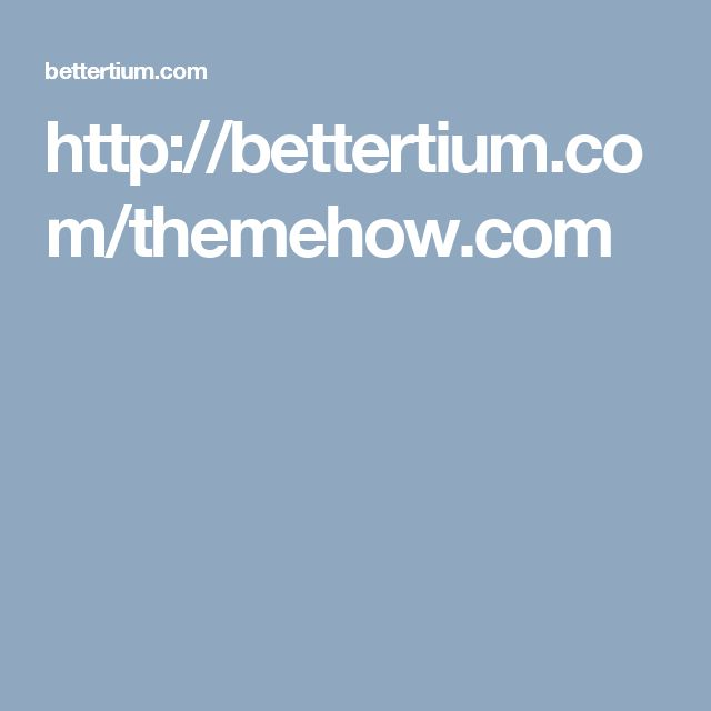http://bettertium.com/themehow.com