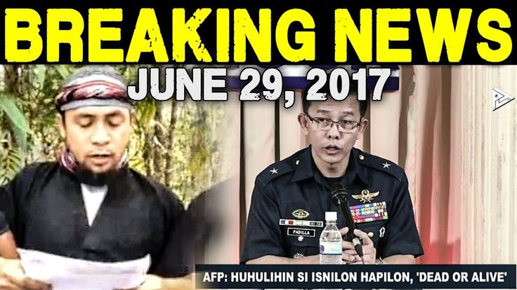 BREAKING NEWS TODAY JUNE 29 2017 AFP HUHULIHIN SI ISNILON HAPILON PATAY ...