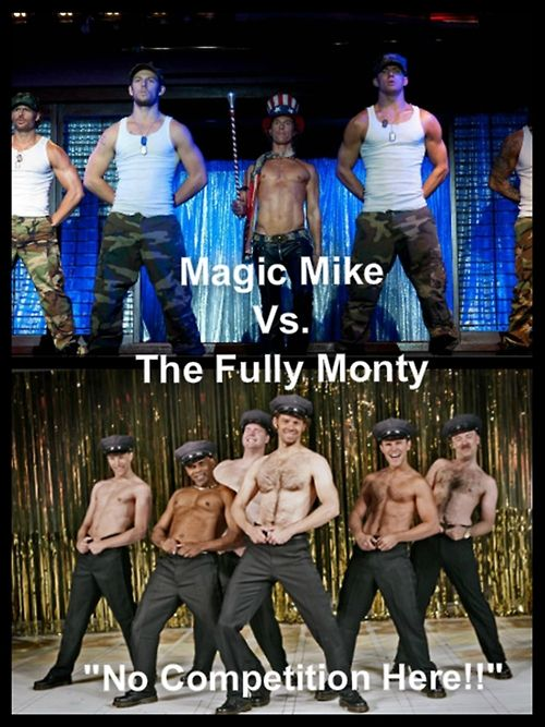 magic mike= the Full mOnty was funny though