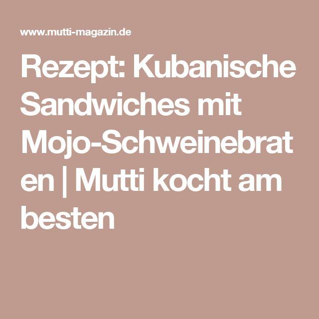 Rezept: Kubanische Sandwiches mit Mojo-Schweinebraten | Mutti kocht am besten