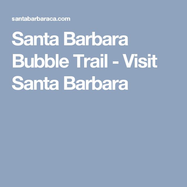 Santa Barbara Bubble Trail - Visit Santa Barbara