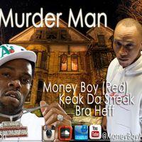 Murder Man - Money Boy (Red) Keak Da Sneak, Bra Heff by MoneyBoy a.k.a Red on SoundCloud