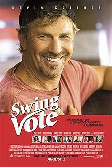 Swing vote! Such a charming movie. Even though our system makes this story impossible. I loved it when John took me to see this movie.