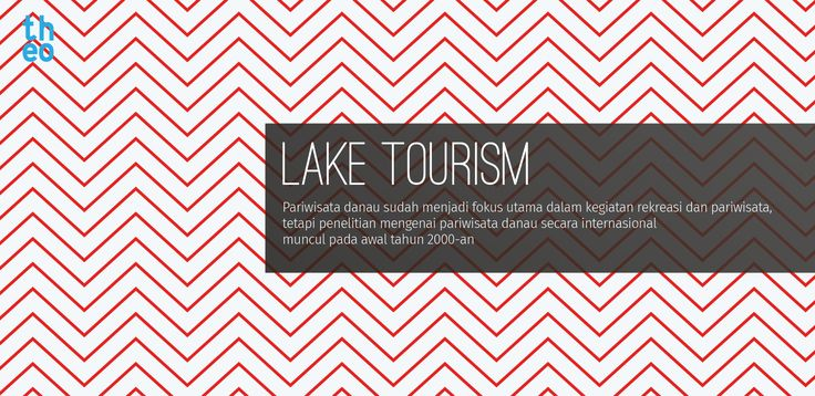 Pariwisata danau sudah menjadi fokus utama dalam kegiatan rekreasi dan pariwisata, tetapi penelitian mengenai pariwisata danau secara internasional muncul pada awal tahun 2000-an