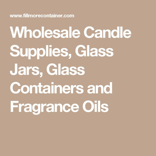 Wholesale Candle Supplies, Glass Jars, Glass Containers and Fragrance Oils