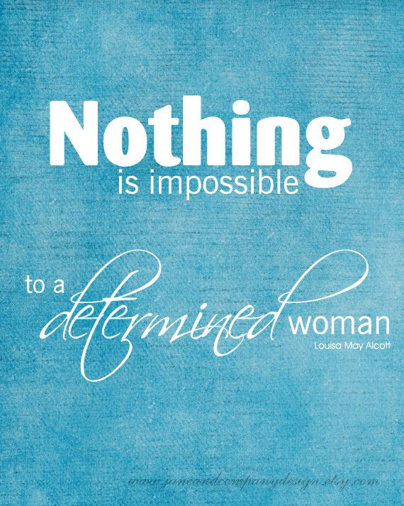 Nothing is impossible to a determined woman - Louisa May Alcott #quote