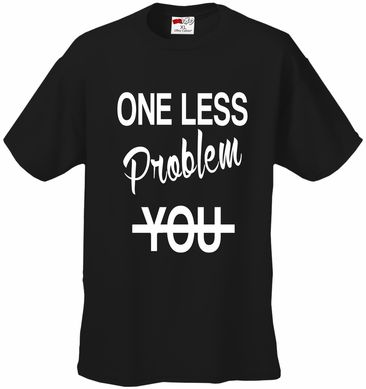 YOU One Less Problem Without You T-Shirt
