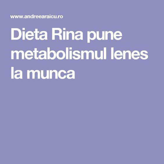 Dieta Rina pune metabolismul lenes la munca