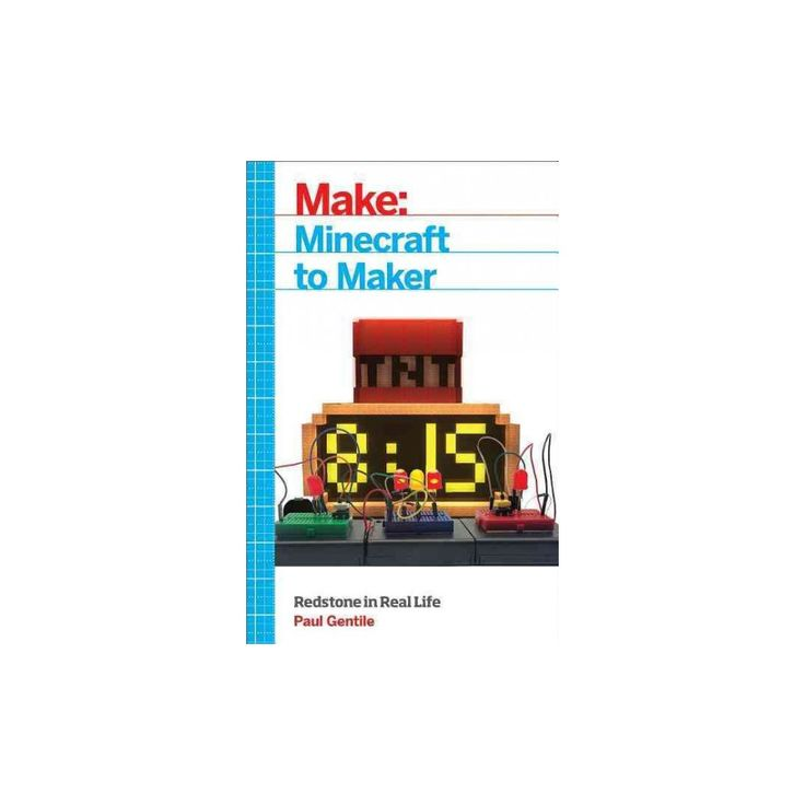 Make - Minecraft to Maker : Redstone in Real Life (Paperback) (Paul Gentile)