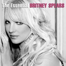 The Essential Britney Spears - Greatest Hits Album by Britney Spears.  Released August 20, 2013.