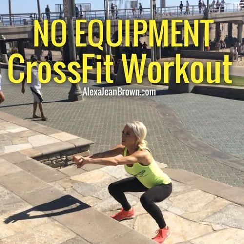 Crossfit Workout Routines: No Equipment CrossFit Workout — Alexa Jean
