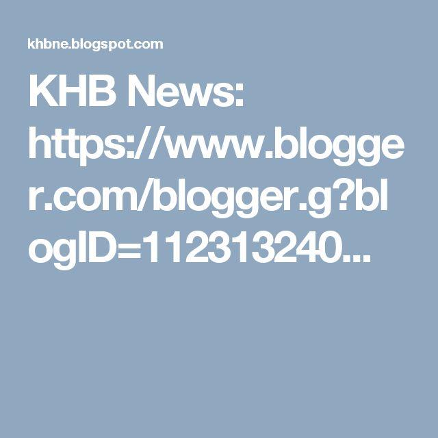 KHB News: https://www.blogger.com/blogger.g?blogID=112313240...