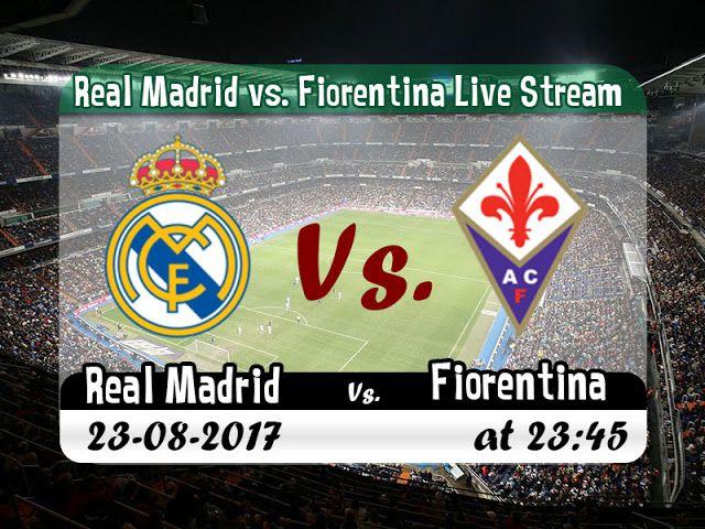 watchlive footballstreaming free | Club Friendly Games | Real Madrid VS Fiorentina |  live stream | 23-08-2017